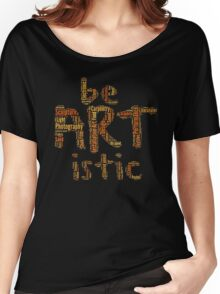 be ARTistic I Women's Relaxed Fit T-Shirt