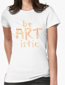 be ARTistic I Womens Fitted T-Shirt