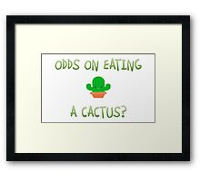 Odds on eating a cactus? Framed Print