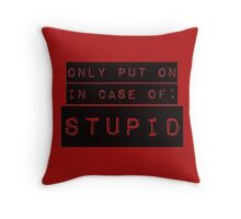 In Case of Stupid Throw Pillow