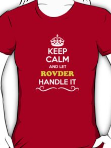 Keep Calm and Let ROVDER Handle it T-Shirt