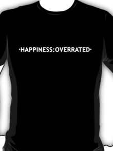 *Happiness:Overrated* T-Shirt