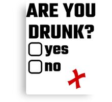 Are You Drunk? Yes No Canvas Print