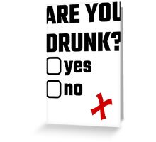 Are You Drunk? Yes No Greeting Card