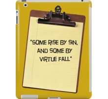 """""""Some rise by sin, and some by virtue fall"""" iPad Case/Skin"""