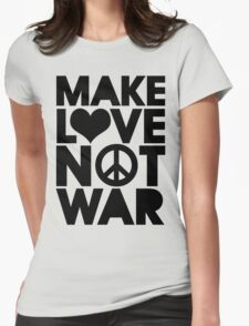 MAKE LOVE NOT WAR Womens Fitted T-Shirt