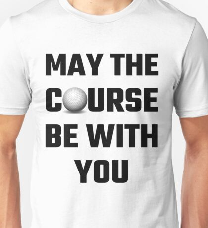 My The Course Be With You Unisex T-Shirt