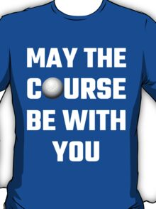 My The Course Be With You T-Shirt