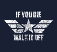 If You Die Walk It Off by BertsShirts