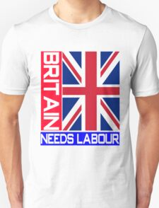 BRITAIN NEEDS LABOUR T-Shirt