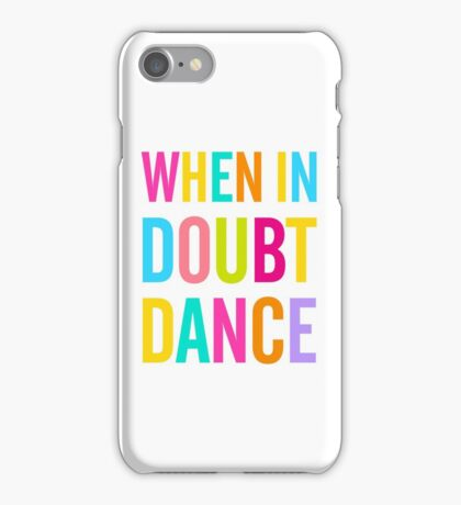 When In Doubt Dance! iPhone Case/Skin