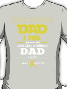Jedi Master Dad I Am Just Like A Normal Dad Except Way Cooler - Custom Tshirt T-Shirt