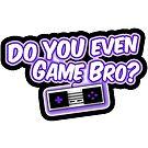 Do You Even Game Bro? PURPLE by DYEGameBro