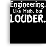 Engineering.Like Math, But LOUDER Canvas Print