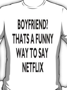 BF? FUNNY WAY TO SAY NETFLIX  T-Shirt