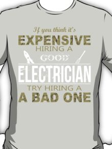If You Think It's Expensive Hiring A Good Electrician Try Hiring A A Bad One - Custom Tshirt T-Shirt