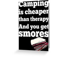 Camping Is Cheaper Than Therapy And You Get Smores - Custom Tshirt Greeting Card