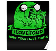 I LOVE FOOD MORE THAN I LOVE PEOPLE Poster