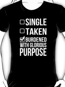 Single Taken Burdened With Glorious Purpose - Custom Tshirt T-Shirt