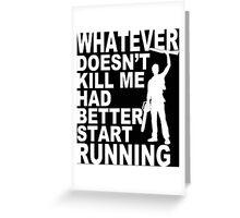 Whatever Doesn't Kill Me Had Better Start Running - Custom Tshirt Greeting Card