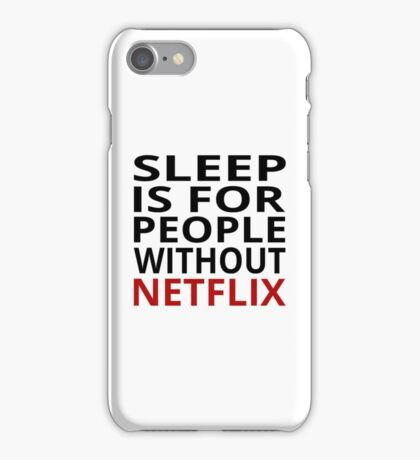 Sleep Is For People Without Netflix iPhone Case/Skin