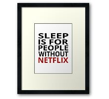 Sleep Is For People Without Netflix Framed Print