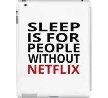 Sleep Is For People Without Netflix iPad Case/Skin