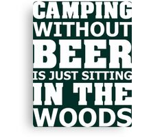Camping Without Beer Is Just Sitting In The Woods Canvas Print