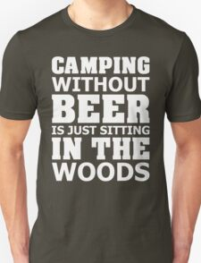 Camping Without Beer Is Just Sitting In The Woods T-Shirt