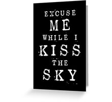 Excuse Me While I Kiss The Sky (Black Version) Greeting Card