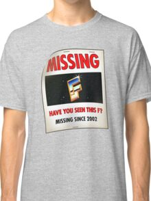 """Have You Seen This F?"" Classic T-Shirt"