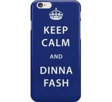 CUSTOMISABLE Keep Calm and Dinna Fash Outlander iPhone Case/Skin