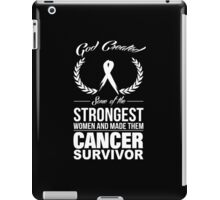 God Created Some Of The Strongest Women And Made Them Cancer Survivor - Custom Tshirt iPad Case/Skin