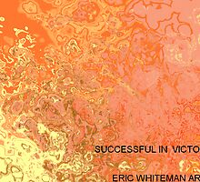 ( SUCCESSFULL IN VICTORY  )  ERIC W HITEMAN ART by eric  whiteman
