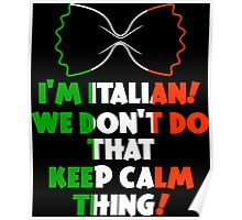 I'm Italian We Dont Do That Keep Calm Thing Poster
