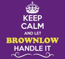 Keep Calm and Let BROWNLOW Handle it by yourname