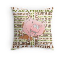 HAPPY AS A PIG IN MUD Throw Pillow
