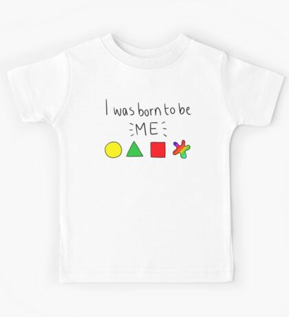 I was born to be me Kids Tee