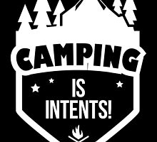 camping is intents by teeshoppy