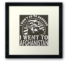 I Didn't Go To Harvard I Went To Afghanistan Framed Print
