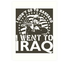 I Didn't Go To Harvard I Went To Iraq Art Print