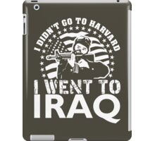 I Didn't Go To Harvard I Went To Iraq iPad Case/Skin
