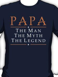 Papa....The Man The Myth The Legend T-Shirt