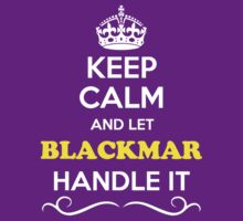 Keep Calm and Let BLACKMAR Handle it by yourname