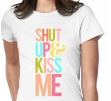 Shut Up & Kiss Me Womens Fitted T-Shirt