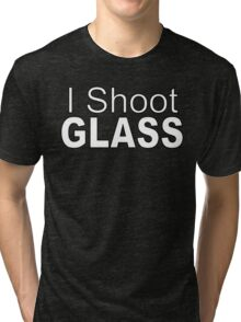 I Shoot Glass Tri-blend T-Shirt