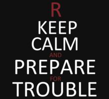 Keep calm and prepare for trouble - T-shirts and Hoddies by Darling Arts