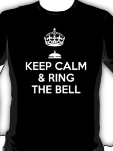 Keep calm and ring the bell - T-shirts and Hoddies T-Shirt
