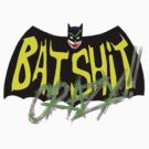 Batsh!t Crazy!! by mikmcdade