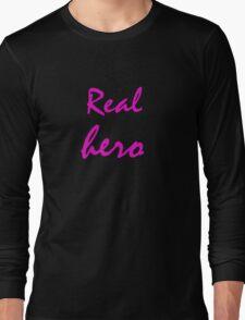 Real hero. Long Sleeve T-Shirt